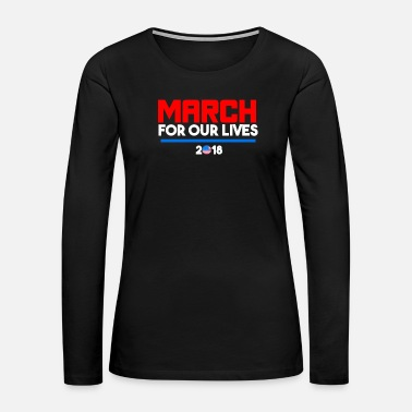 March For Our Lives 2018 T Shirts - Women's Premium Long Sleeve T-Shirt