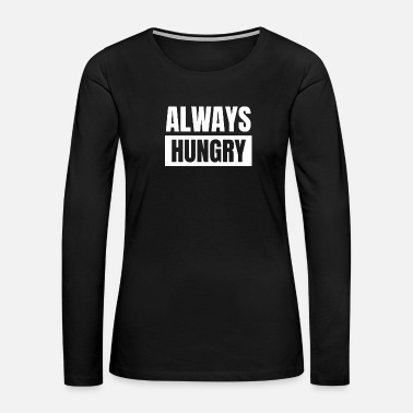 Hungry Always Hungry Funny Quote Workout Pizza Lover - Women's Premium Long Sleeve T-Shirt