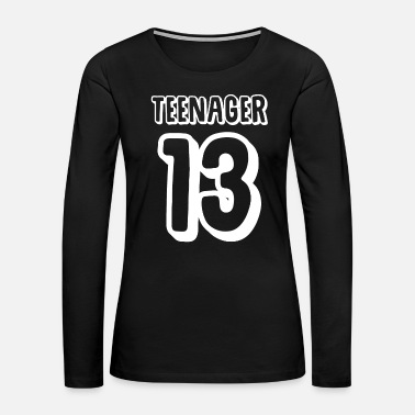Teenager Teenager - Teenager 13 - Women's Premium Long Sleeve T-Shirt