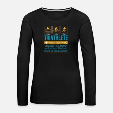 Sprinting Triathlete definition someone who doesn't - Women's Premium Long Sleeve T-Shirt