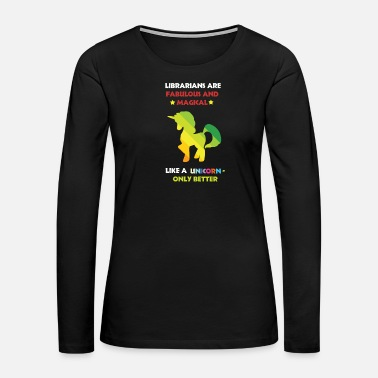 Library Librarians Are Fabulous And Magical Unicorn Gift - Women's Premium Long Sleeve T-Shirt