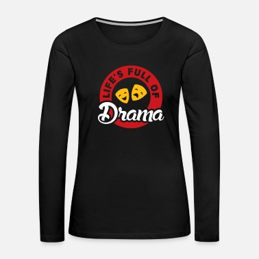 Theater Life is full of Drama gift idea actor christmas - Women's Premium Long Sleeve T-Shirt