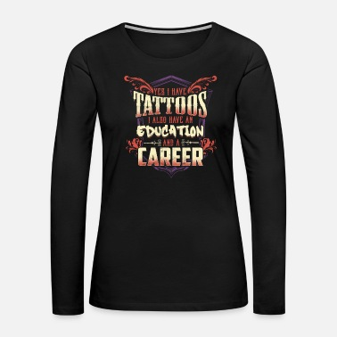 Tattooed Tattooed Education Career Tattoo Tattoo - Women's Premium Long Sleeve T-Shirt