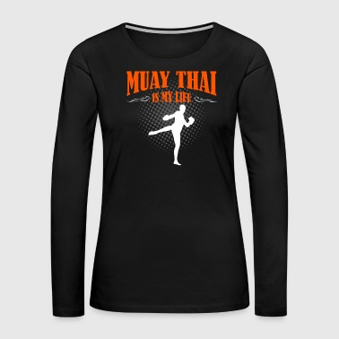Lifeguard Muay Thai Is My Life - Women's Premium Long Sleeve T-Shirt