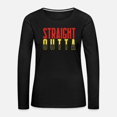 Region Straight Outta Belgium gift christmas home city - Women's Premium Long Sleeve T-Shirt