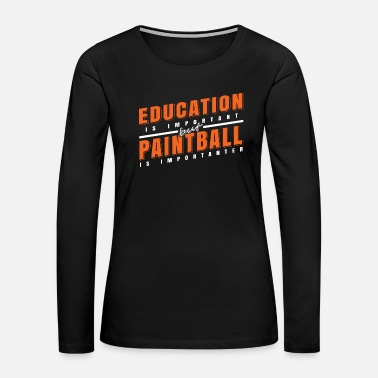 Weapon Education and Paintball Important Gift Idea - Women's Premium Long Sleeve T-Shirt