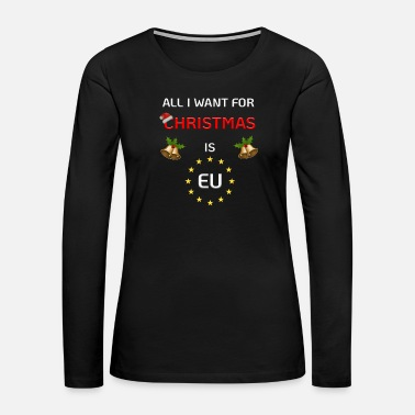 Eu All I Want For Christmas is EU People's Vote Brexi - Women's Premium Long Sleeve T-Shirt