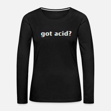 Psy Trance Got Acid design Gift for Psy Trance Techno Drugs - Women's Premium Long Sleeve T-Shirt