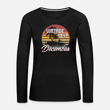 1947 71th Birthday Gifts Retro Vintage December 1947 - Women's Premium Long Sleeve T-Shirt