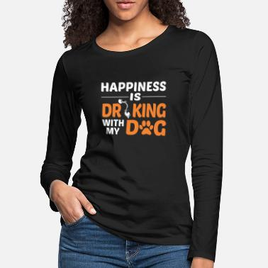 Happiness Is Drinking With My Dog Tshirt - Women's Premium Longsleeve Shirt