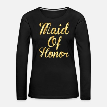 Marriage Maid Of Honor Chambermaid maidservant Housewife - Women's Premium Long Sleeve T-Shirt