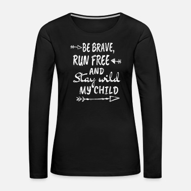 Aurora Be brave run free and stay wild my child - Women's Premium Long Sleeve T-Shirt