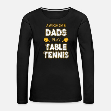 Ping Pong Ball Table tennis player gift dad tournament Ping Pong - Women's Premium Long Sleeve T-Shirt