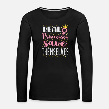 Real Princesses Save Themselves Feminism - Women's Premium Long Sleeve T-Shirt