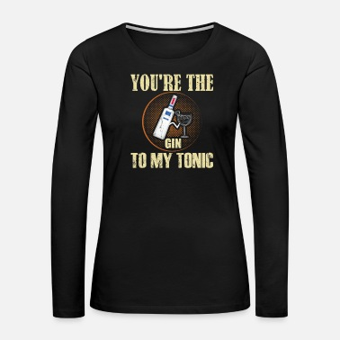 Miscellaneous You re the gin to my tonic - Women's Premium Long Sleeve T-Shirt