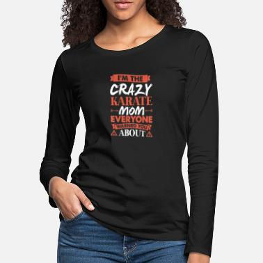 Mothers Day Crazy Karate Mom Funny Mothers Gift - Women's Premium Longsleeve Shirt