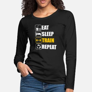 Weightlifting Eat Sleep Train Repeat Fitness - Women's Premium Longsleeve Shirt