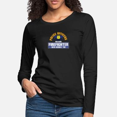 Judge Police Officers Because Firefighter Need Heros Too - Women's Premium Longsleeve Shirt