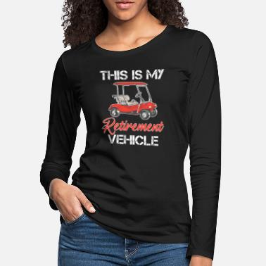 18 Holes This Is My Retirement Vehicle Golf Cart 18 Holes - Women's Premium Longsleeve Shirt