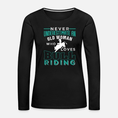 Rodeo Old Woman Who Loves Bull Riding - Women's Premium Long Sleeve T-Shirt