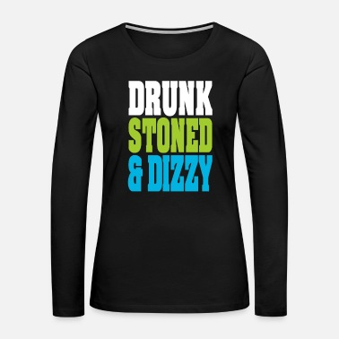 Drunk Stoned And Dizzy - Women's Premium Long Sleeve T-Shirt