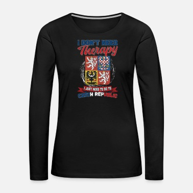 Countries I Dont Need Therapy Just Czechia - Women's Premium Long Sleeve T-Shirt