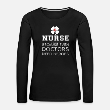 Labor Nurse - Because even doctors need heroes - Women's Premium Long Sleeve T-Shirt