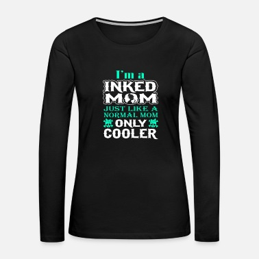 Schland Inked mom - Just like others only cooler t-shirt - Women's Premium Long Sleeve T-Shirt