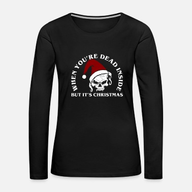 Occasion When Youre Dead Inside But It Christmas Skull Xmas - Women's Premium Long Sleeve T-Shirt