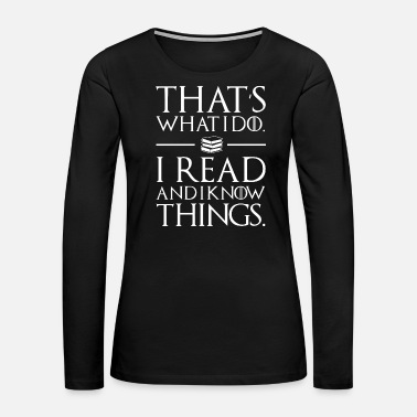 Read Reading - i read and i know things book lovers - Women's Premium Long Sleeve T-Shirt