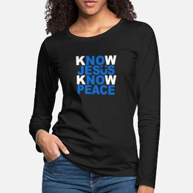 Christiantees Know Jesus Know Peace - Women's Premium Longsleeve Shirt