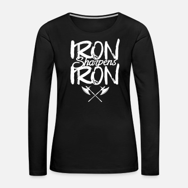 Iron Iron - iron sharpens iron proverbs 27 - Women's Premium Long Sleeve T-Shirt