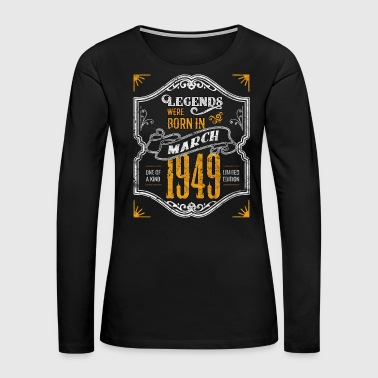 1949 Legends Were Born in March 1949 Awesome 70th Birthday Gift - Women's Premium Long Sleeve T-Shirt