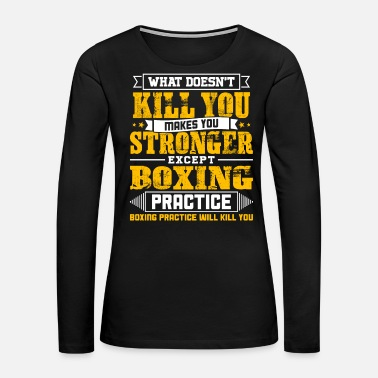 Kill Doesnt Kill You Except Boxing Practice Player - Women's Premium Long Sleeve T-Shirt