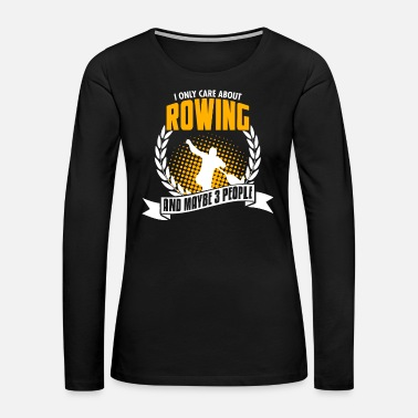 Caregiver I Only Care About Rowing - Women's Premium Long Sleeve T-Shirt