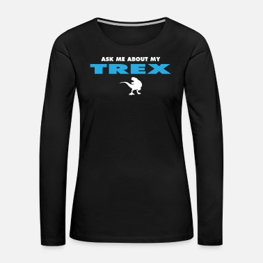 Reptile ask me about my trex - Women's Premium Long Sleeve T-Shirt