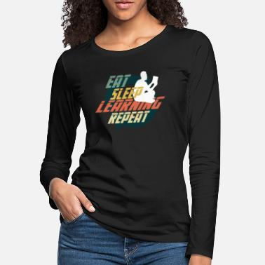 Sleeping EAT SLEEP LEARNING REPEAT - Women's Premium Longsleeve Shirt