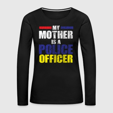 Worker Police officer cop work mother mom gift - Women's Premium Long Sleeve T-Shirt