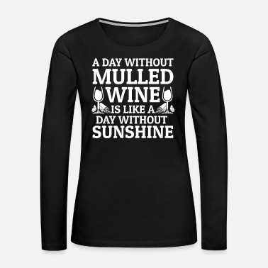 Liquor Mulled Wine Warm Alcohol Gift - Women's Premium Long Sleeve T-Shirt