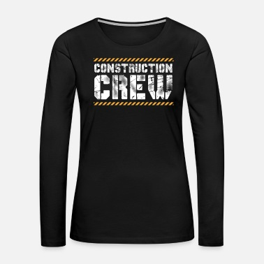 Construction Construction Worker Construction Team - Women's Premium Long Sleeve T-Shirt