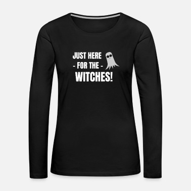Tow just here for the witches ghost halloween hellowee - Women's Premium Long Sleeve T-Shirt