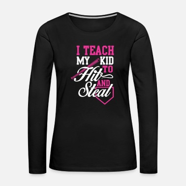 Softball Softball Mom I Teach My Kid T-shirt - Women's Premium Long Sleeve T-Shirt