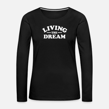 Dream Living the Dream - Women's Premium Long Sleeve T-Shirt