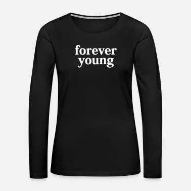 Forever Young Forever Young - Women's Premium Long Sleeve T-Shirt