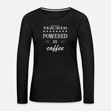 Spanish Powered by Coffee, Spanish, Teacher - Women's Premium Long Sleeve T-Shirt