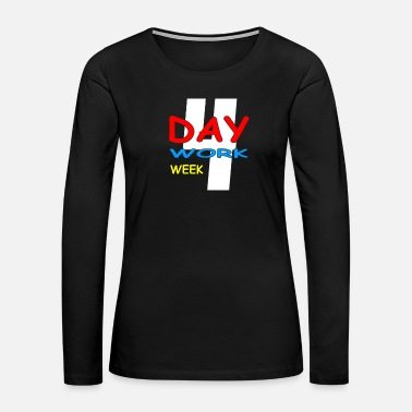 Day Of The Week 4 day work week - Women's Premium Long Sleeve T-Shirt