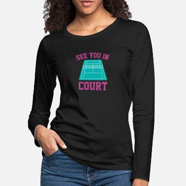 Funny Tennis See You In Court - Women's Premium Longsleeve Shirt