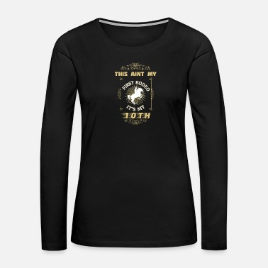 Rodeo Rodeo - Women's Premium Long Sleeve T-Shirt