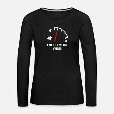Fuel I need more Wine - Wine, Alcohol, Drinking, Refuel - Women's Premium Long Sleeve T-Shirt