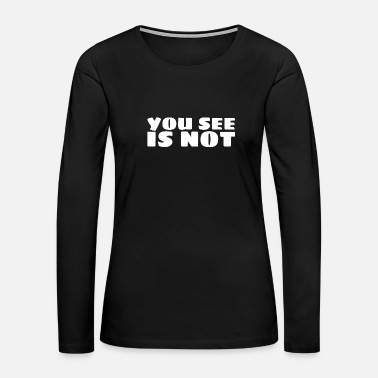 Note Clue You see is not funny - Women's Premium Long Sleeve T-Shirt